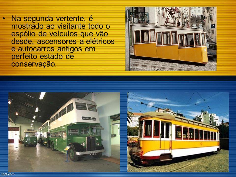 Na segunda vertente, é mostrado ao visitante todo o espólio de veículos que vão desde, ascensores a elétricos e autocarros antigos em perfeito estado