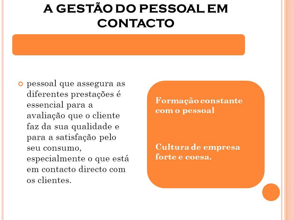 A GESTÃO DO PESSOAL EM CONTACTO pessoal que assegura as diferentes prestações é essencial para a avaliação que o cliente faz da sua qualidade e para a