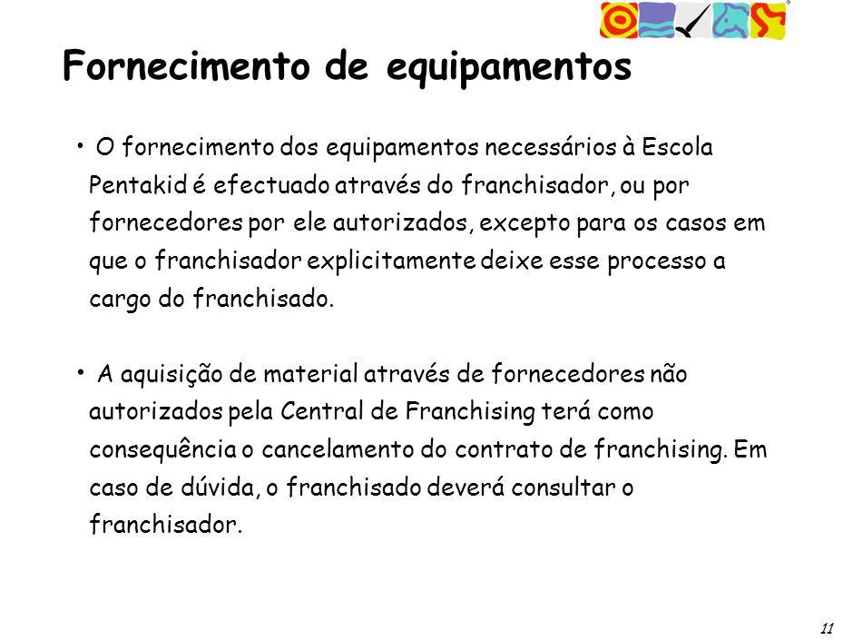 11 Fornecimento de equipamentos O fornecimento dos equipamentos necessários à Escola Pentakid é efectuado através do franchisador, ou por fornecedores por ele autorizados, excepto para os casos em que o franchisador explicitamente deixe esse processo a cargo do franchisado.