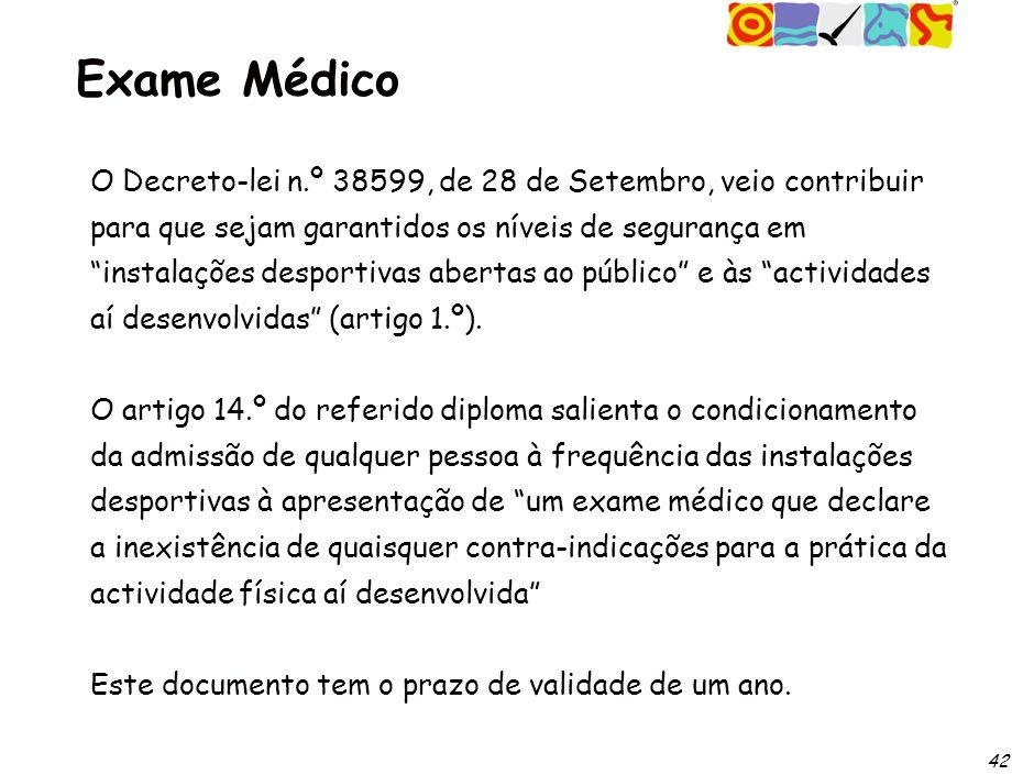 42 Exame Médico O Decreto-lei n.º 38599, de 28 de Setembro, veio contribuir para que sejam garantidos os níveis de segurança em instalações desportivas abertas ao público e às actividades aí desenvolvidas (artigo 1.º).