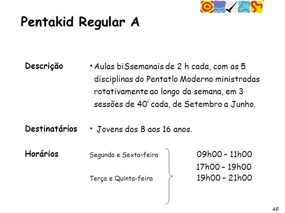 49 Pentakid Regular A Descrição Destinatários Horários Aulas biSsemanais de 2 h cada, com as 5 disciplinas do Pentatlo Moderno ministradas rotativamente ao longo da semana, em 3 sessões de 40 cada, de Setembro a Junho.