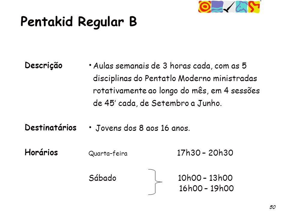 50 Pentakid Regular B Descrição Destinatários Horários Aulas semanais de 3 horas cada, com as 5 disciplinas do Pentatlo Moderno ministradas rotativamente ao longo do mês, em 4 sessões de 45 cada, de Setembro a Junho.