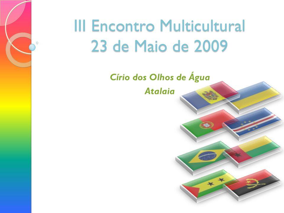 III Encontro Multicultural 23 de Maio de 2009 Círio dos Olhos de Água Atalaia