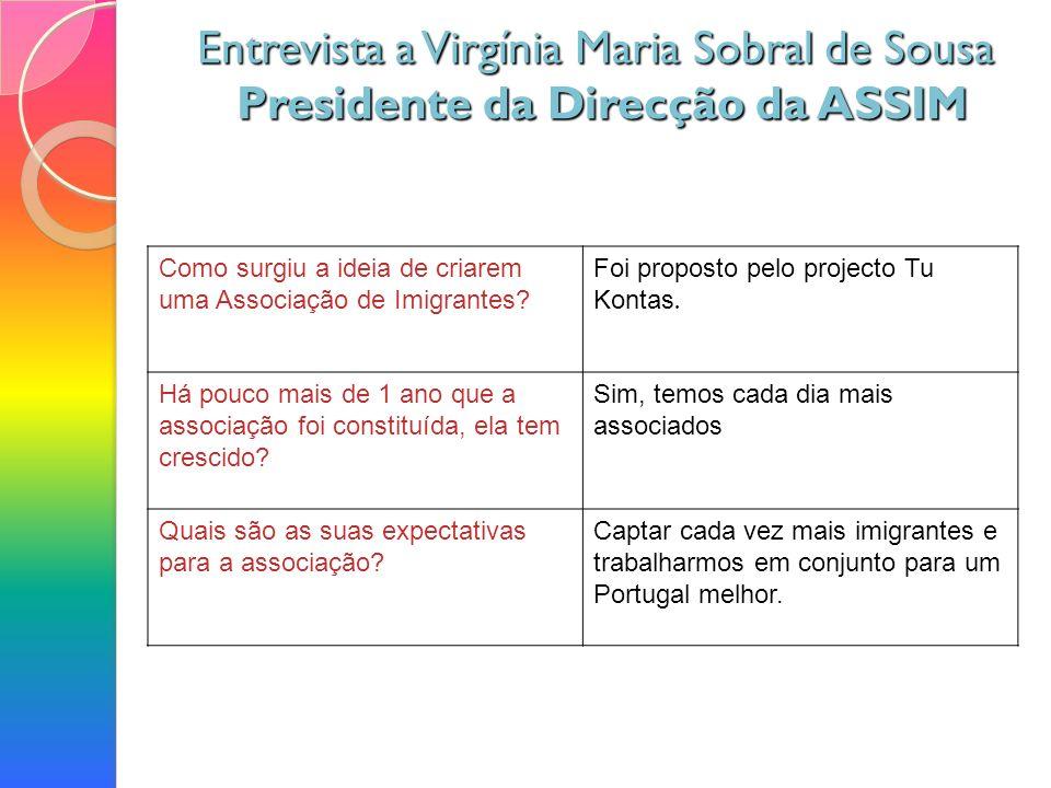 Entrevista a Virgínia Maria Sobral de Sousa Presidente da Direcção da ASSIM Entrevista a Virgínia Maria Sobral de Sousa Presidente da Direcção da ASSIM Como surgiu a ideia de criarem uma Associação de Imigrantes.