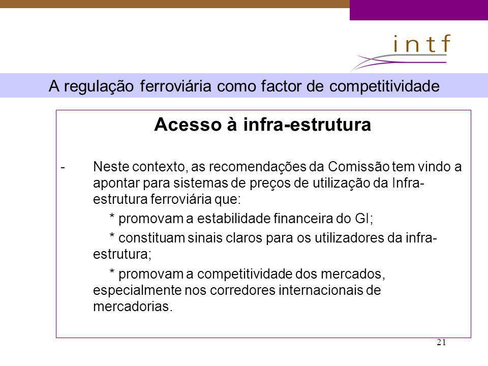 21 A regulação ferroviária como factor de competitividade Acesso à infra-estrutura -Neste contexto, as recomendações da Comissão tem vindo a apontar p