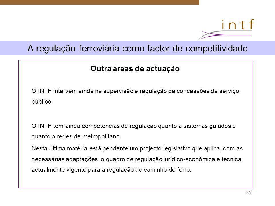 27 A regulação ferroviária como factor de competitividade Outra áreas de actuação O INTF intervém ainda na supervisão e regulação de concessões de ser