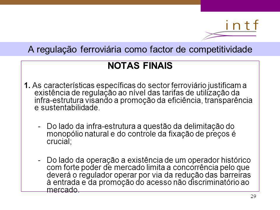 29 A regulação ferroviária como factor de competitividade NOTAS FINAIS 1. As características específicas do sector ferroviário justificam a existência