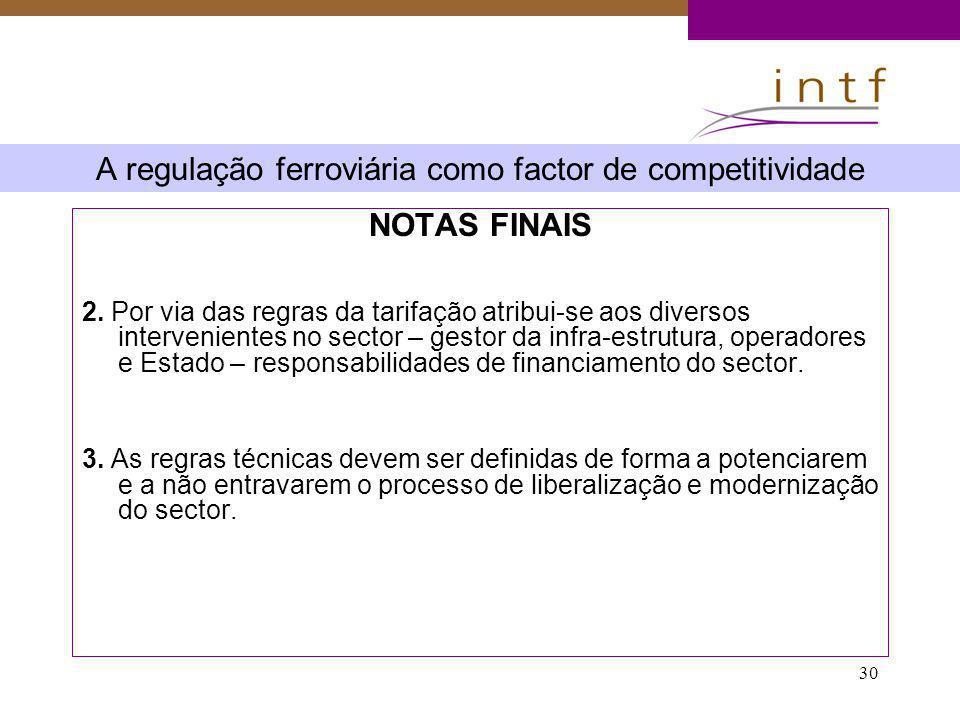 30 A regulação ferroviária como factor de competitividade NOTAS FINAIS 2. Por via das regras da tarifação atribui-se aos diversos intervenientes no se