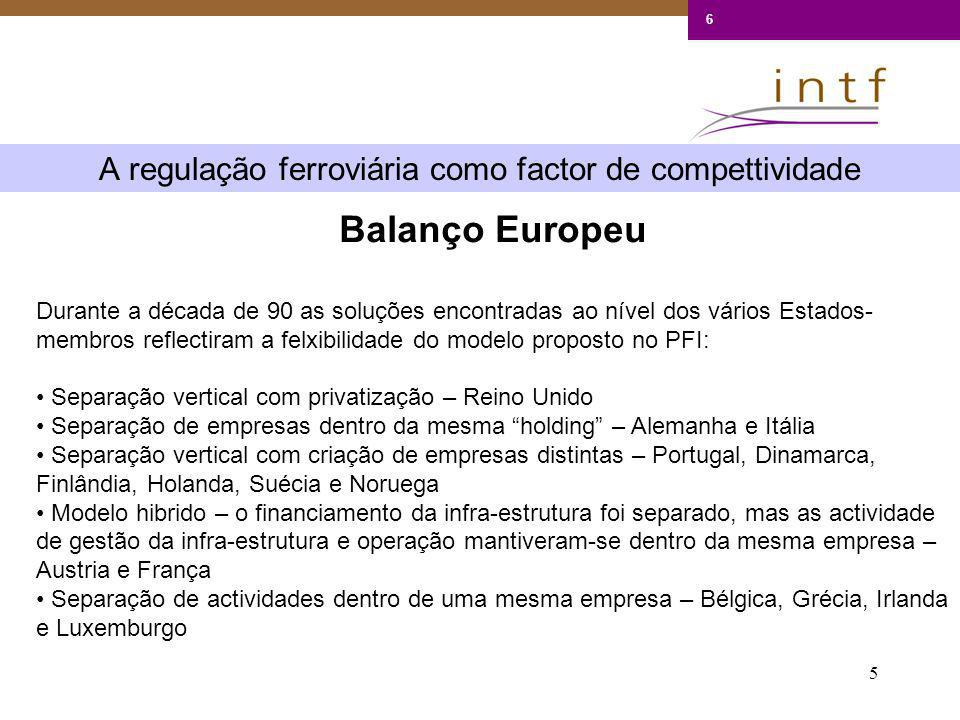 6 A regulação ferroviária como factor de competitividade Em Portugal Separação vertical (1997) * Actividades de gestão da infra-estrutura ferroviária (Refer, E.P.) * Actividades de exploração de serviços de transporte ferroviário: * CP, E.P.