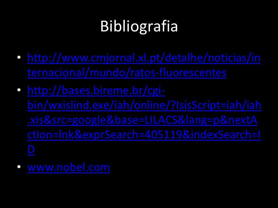 Bibliografia http://www.cmjornal.xl.pt/detalhe/noticias/in ternacional/mundo/ratos-fluorescentes http://www.cmjornal.xl.pt/detalhe/noticias/in ternaci