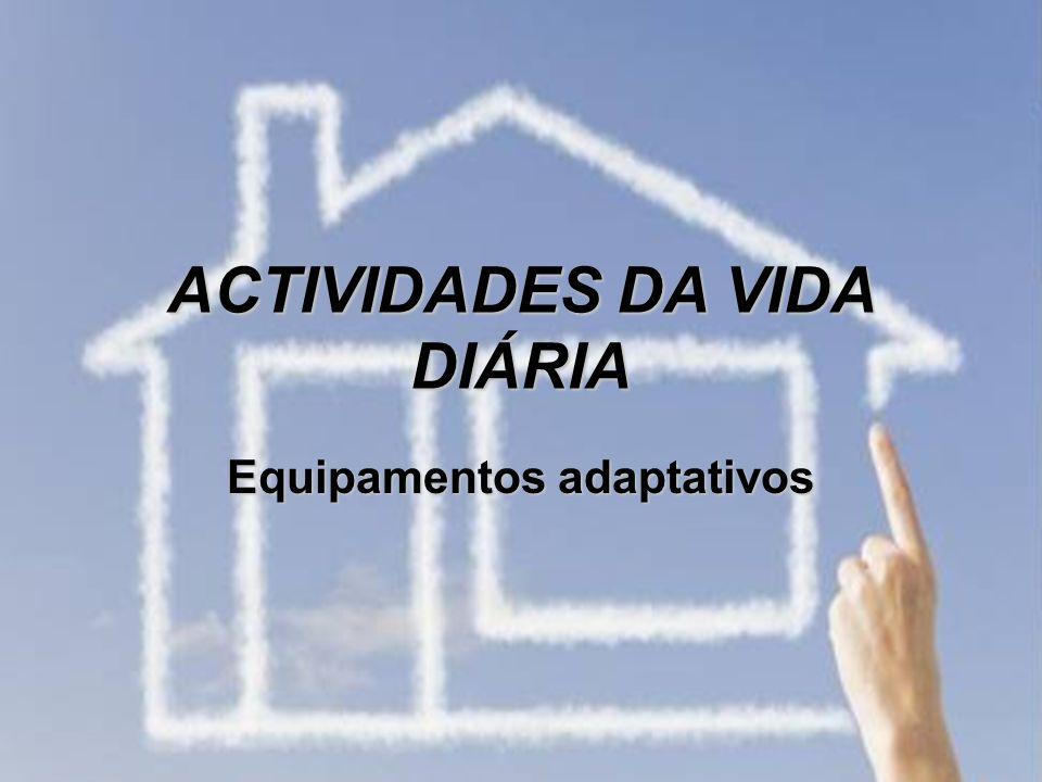 ACTIVIDADES DA VIDA DIÁRIA Equipamentos adaptativos