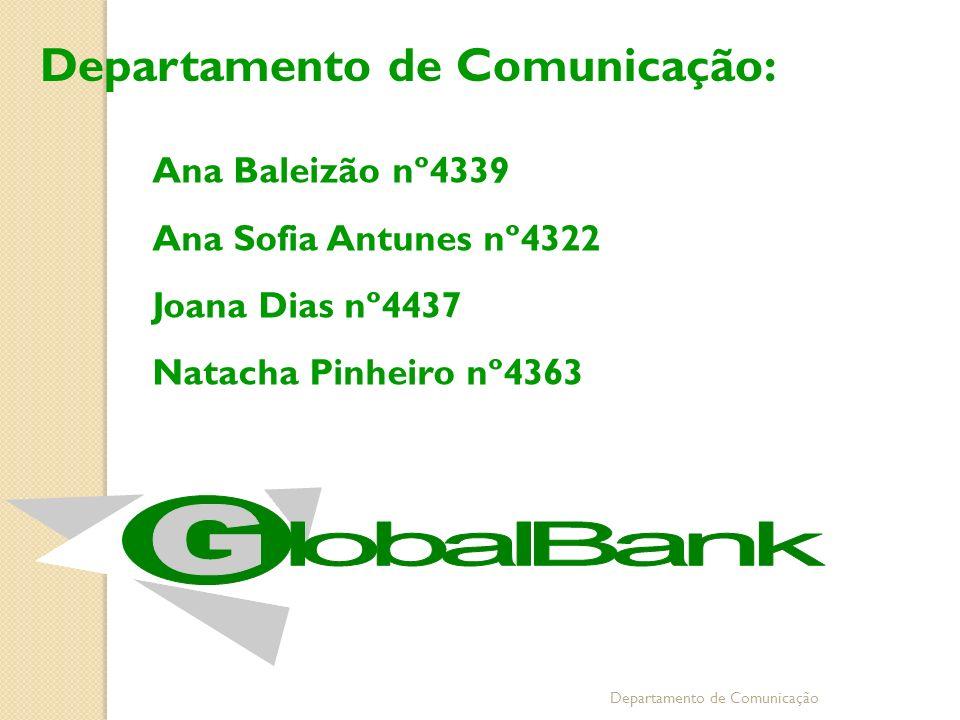 Departamento de Comunicação Ana Baleizão nº4339 Ana Sofia Antunes nº4322 Joana Dias nº4437 Natacha Pinheiro nº4363 Departamento de Comunicação: