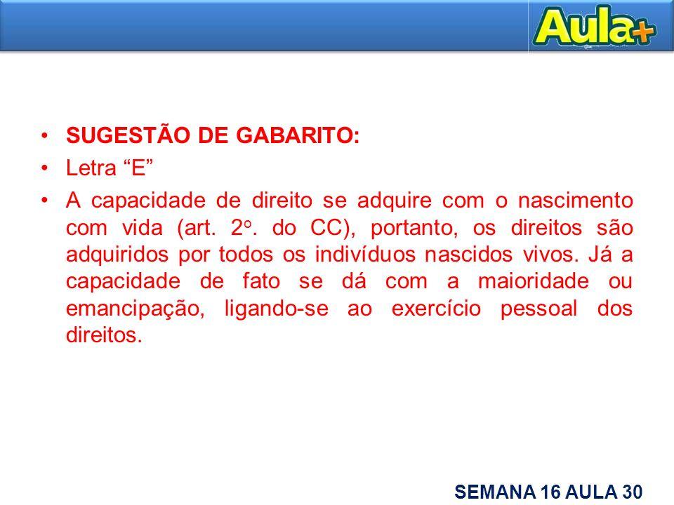 SUGESTÃO DE GABARITO: Letra E A capacidade de direito se adquire com o nascimento com vida (art. 2 o. do CC), portanto, os direitos são adquiridos por