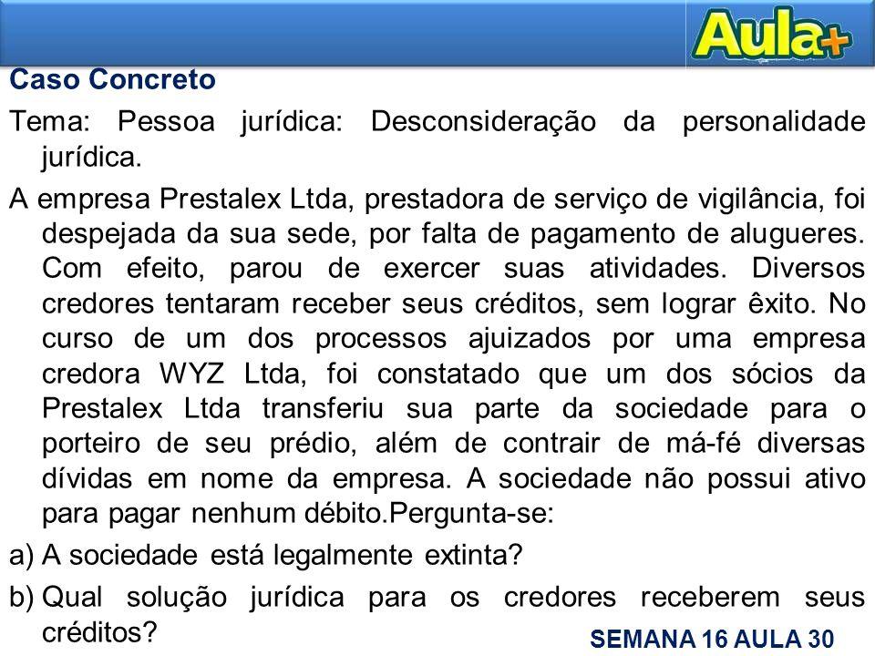 Caso Concreto Tema: Pessoa jurídica: Desconsideração da personalidade jurídica. A empresa Prestalex Ltda, prestadora de serviço de vigilância, foi des