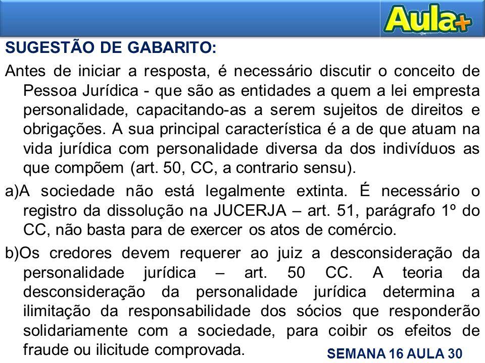 SUGESTÃO DE GABARITO: Antes de iniciar a resposta, é necessário discutir o conceito de Pessoa Jurídica - que são as entidades a quem a lei empresta pe