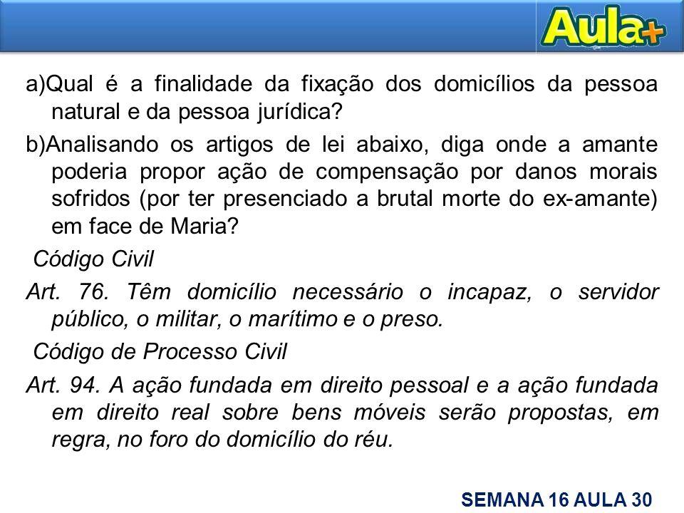 a)Qual é a finalidade da fixação dos domicílios da pessoa natural e da pessoa jurídica? b)Analisando os artigos de lei abaixo, diga onde a amante pode