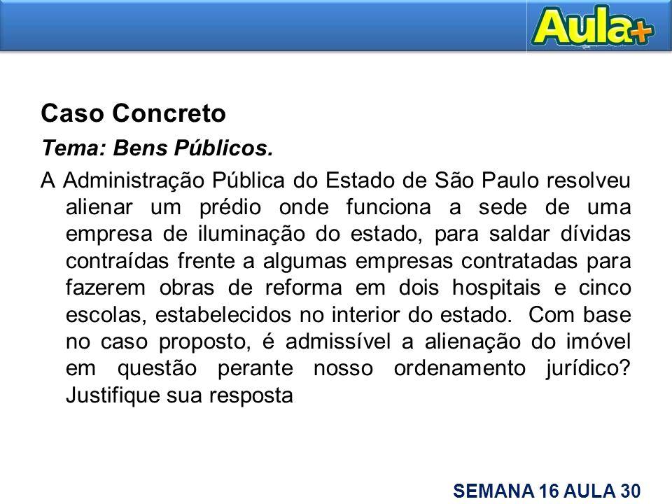Caso Concreto Tema: Bens Públicos. A Administração Pública do Estado de São Paulo resolveu alienar um prédio onde funciona a sede de uma empresa de il