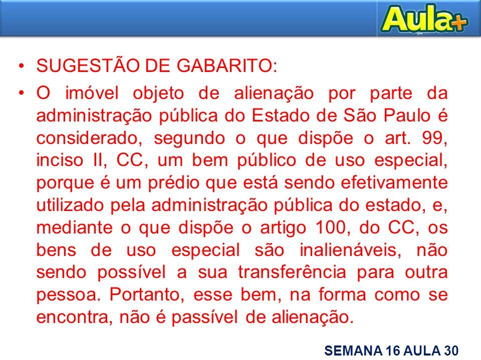 SUGESTÃO DE GABARITO: O imóvel objeto de alienação por parte da administração pública do Estado de São Paulo é considerado, segundo o que dispõe o art
