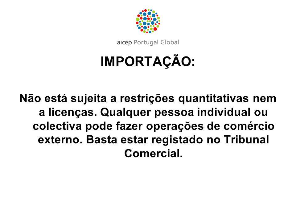 IMPORTAÇÃO: Não está sujeita a restrições quantitativas nem a licenças. Qualquer pessoa individual ou colectiva pode fazer operações de comércio exter