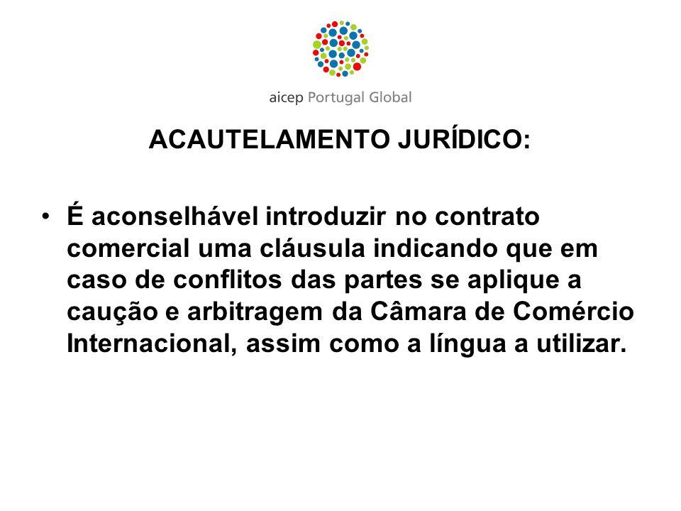 ACAUTELAMENTO JURÍDICO: É aconselhável introduzir no contrato comercial uma cláusula indicando que em caso de conflitos das partes se aplique a caução