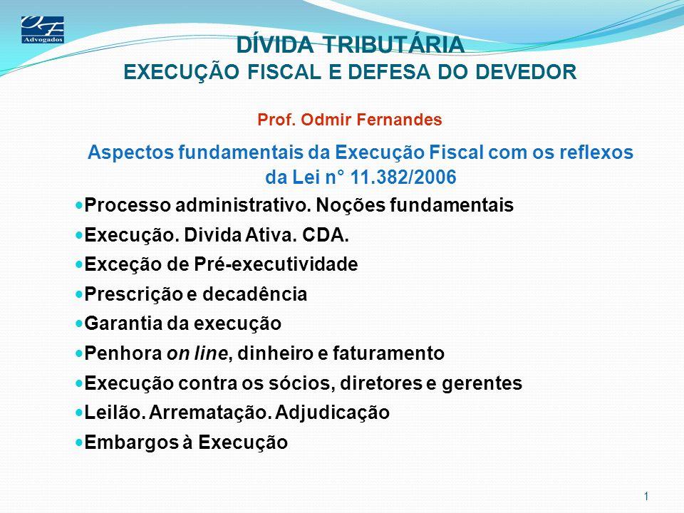 DÍVIDA TRIBUTÁRIA EXECUÇÃO FISCAL E DEFESA DO DEVEDOR Prof. Odmir Fernandes Aspectos fundamentais da Execução Fiscal com os reflexos da Lei n° 11.382/