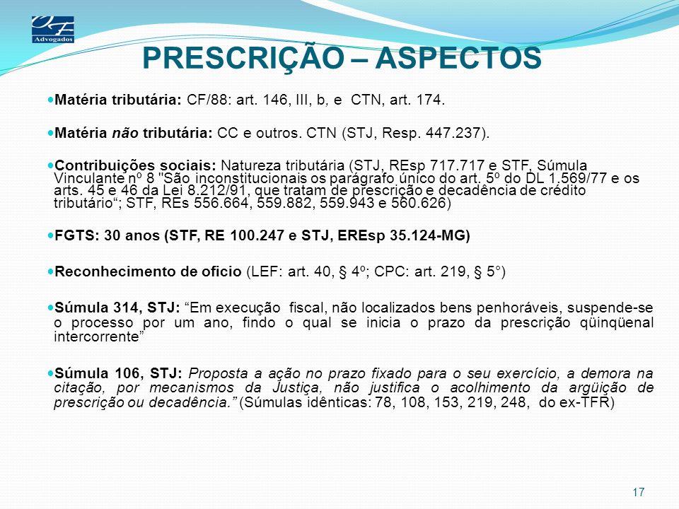 PRESCRIÇÃO – ASPECTOS Matéria tributária: CF/88: art. 146, III, b, e CTN, art. 174. Matéria não tributária: CC e outros. CTN (STJ, Resp. 447.237). Con