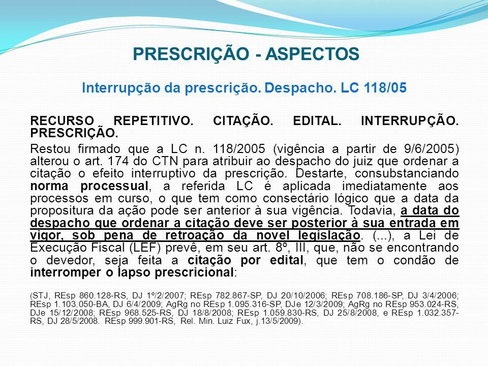 Interrupção da prescrição. Despacho. LC 118/05 RECURSO REPETITIVO. CITAÇÃO. EDITAL. INTERRUPÇÃO. PRESCRIÇÃO. Restou firmado que a LC n. 118/2005 (vigê