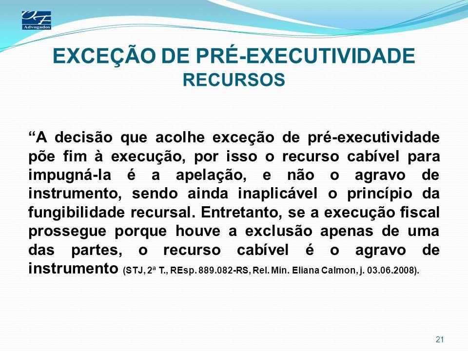 EXCEÇÃO DE PRÉ-EXECUTIVIDADE RECURSOS A decisão que acolhe exceção de pré-executividade põe fim à execução, por isso o recurso cabível para impugná-la
