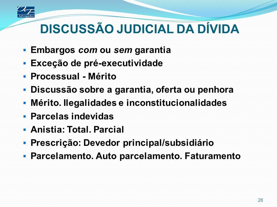 DISCUSSÃO JUDICIAL DA DÍVIDA Embargos com ou sem garantia Exceção de pré-executividade Processual - Mérito Discussão sobre a garantia, oferta ou penho