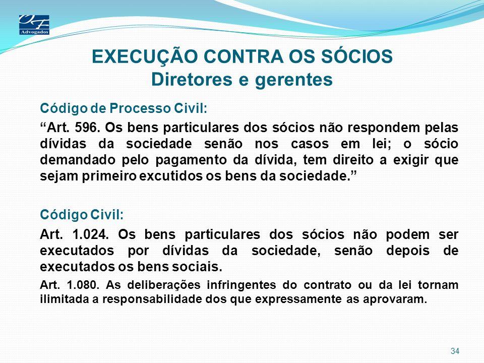 EXECUÇÃO CONTRA OS SÓCIOS Diretores e gerentes Código de Processo Civil: Art. 596. Os bens particulares dos sócios não respondem pelas dívidas da soci