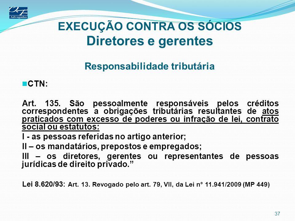 EXECUÇÃO CONTRA OS SÓCIOS Diretores e gerentes Responsabilidade tributária CTN: Art. 135. São pessoalmente responsáveis pelos créditos correspondentes