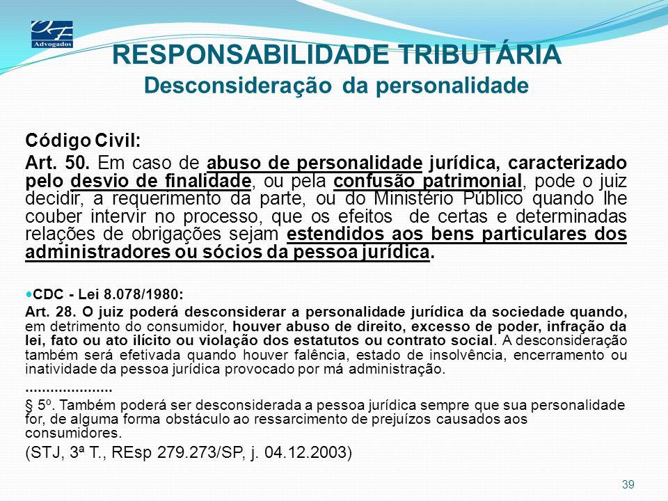 RESPONSABILIDADE TRIBUTÁRIA Desconsideração da personalidade Código Civil: Art. 50. Em caso de abuso de personalidade jurídica, caracterizado pelo des