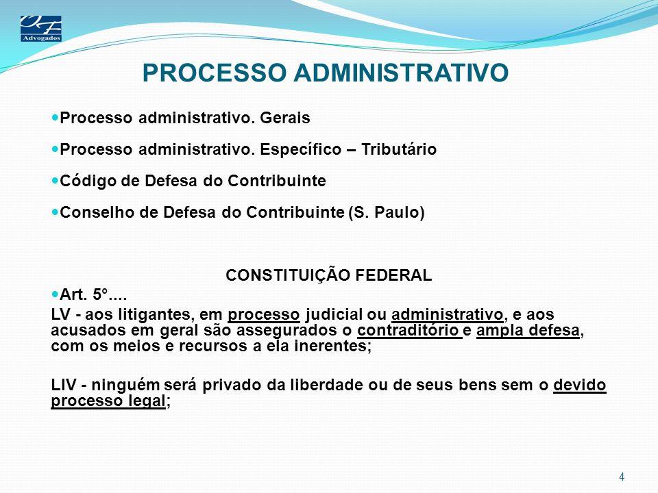 PROCESSO ADMINISTRATIVO Processo administrativo. Gerais Processo administrativo. Específico – Tributário Código de Defesa do Contribuinte Conselho de