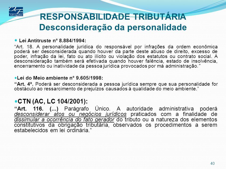 RESPONSABILIDADE TRIBUTÁRIA Desconsideração da personalidade Lei Antitruste n° 8.884/1994: Art. 18. A personalidade jurídica do responsável por infraç