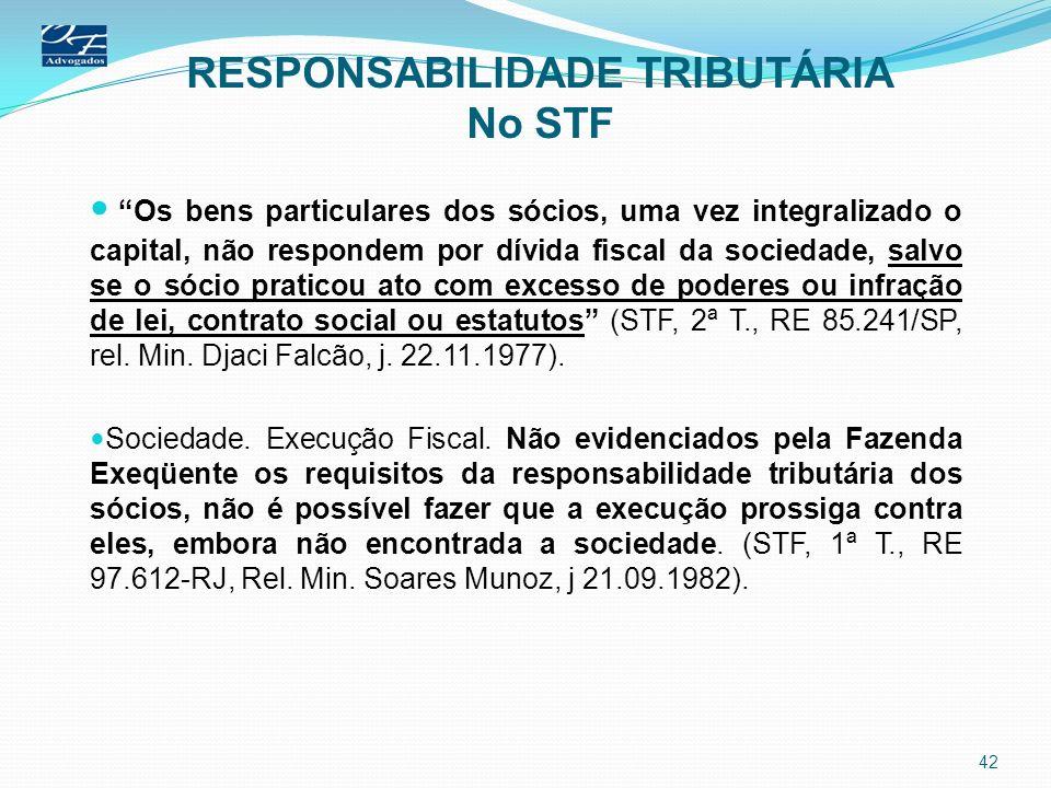 RESPONSABILIDADE TRIBUTÁRIA No STF Os bens particulares dos sócios, uma vez integralizado o capital, não respondem por dívida fiscal da sociedade, sal