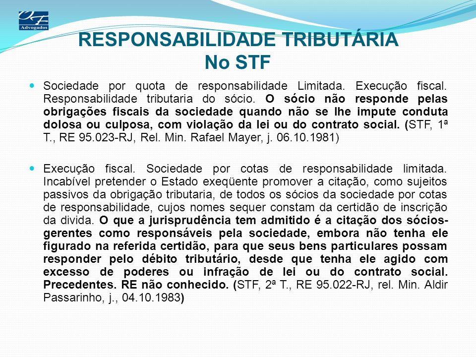 RESPONSABILIDADE TRIBUTÁRIA No STF Sociedade por quota de responsabilidade Limitada. Execução fiscal. Responsabilidade tributaria do sócio. O sócio nã