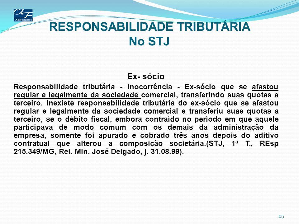 RESPONSABILIDADE TRIBUTÁRIA No STJ Ex- sócio Responsabilidade tributária - Inocorrência - Ex-sócio que se afastou regular e legalmente da sociedade co