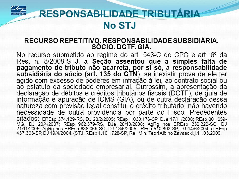 RESPONSABILIDADE TRIBUTÁRIA No STJ RECURSO REPETITIVO. RESPONSABILIDADE SUBSIDIÁRIA. SÓCIO. DCTF. GIA. No recurso submetido ao regime do art. 543-C do
