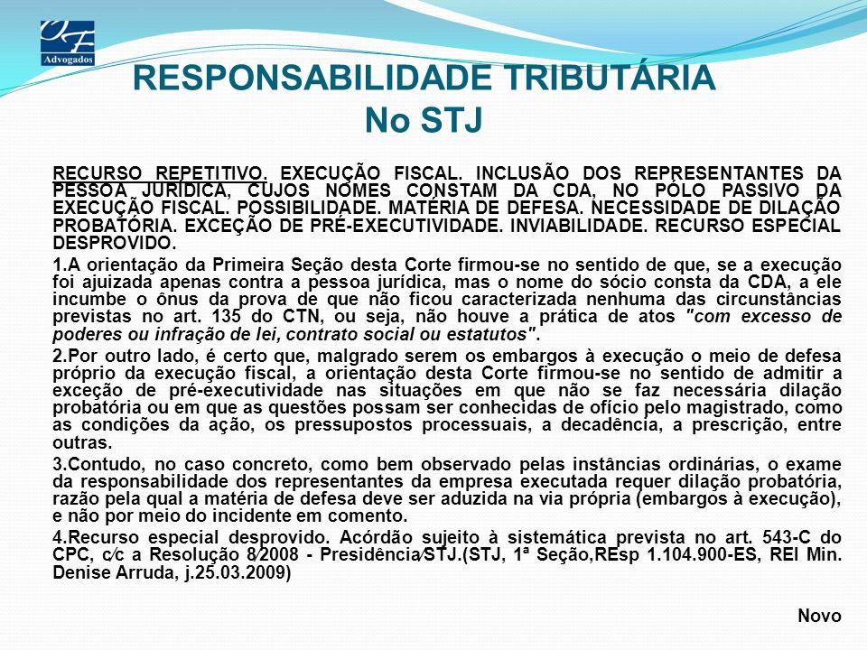 RESPONSABILIDADE TRIBUTÁRIA No STJ RECURSO REPETITIVO. EXECUÇÃO FISCAL. INCLUSÃO DOS REPRESENTANTES DA PESSOA JURÍDICA, CUJOS NOMES CONSTAM DA CDA, NO