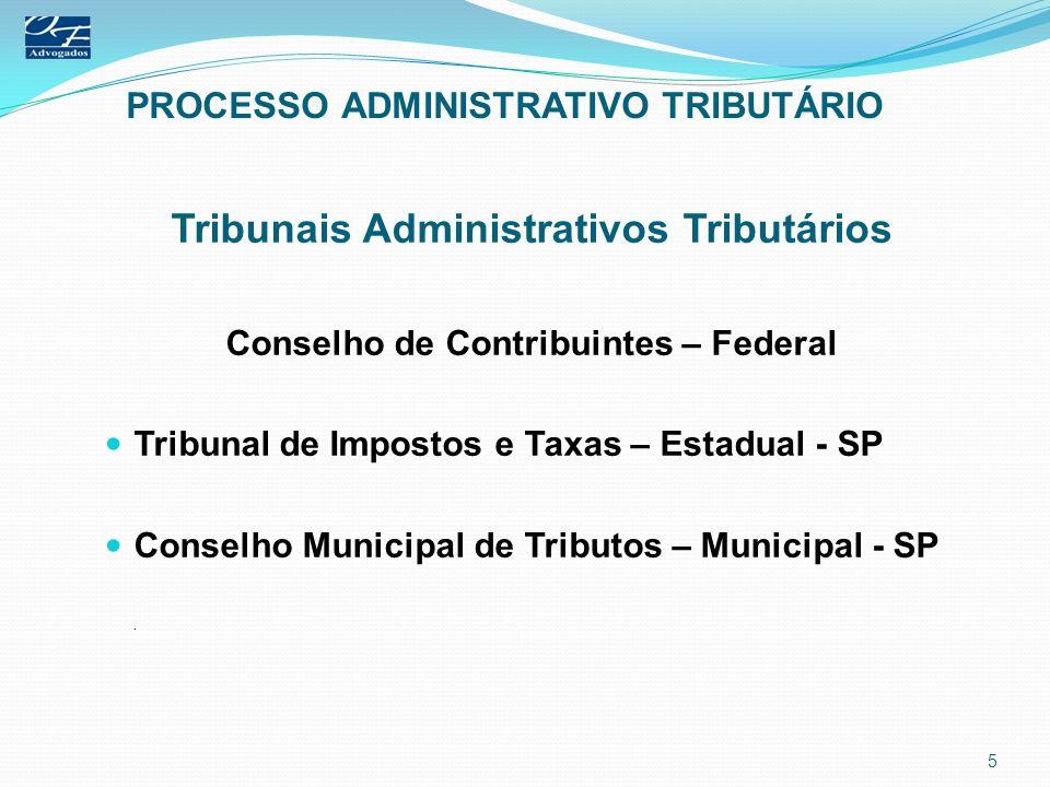 PROCESSO ADMINISTRATIVO TRIBUTÁRIO Tribunais Administrativos Tributários Conselho de Contribuintes – Federal Tribunal de Impostos e Taxas – Estadual -