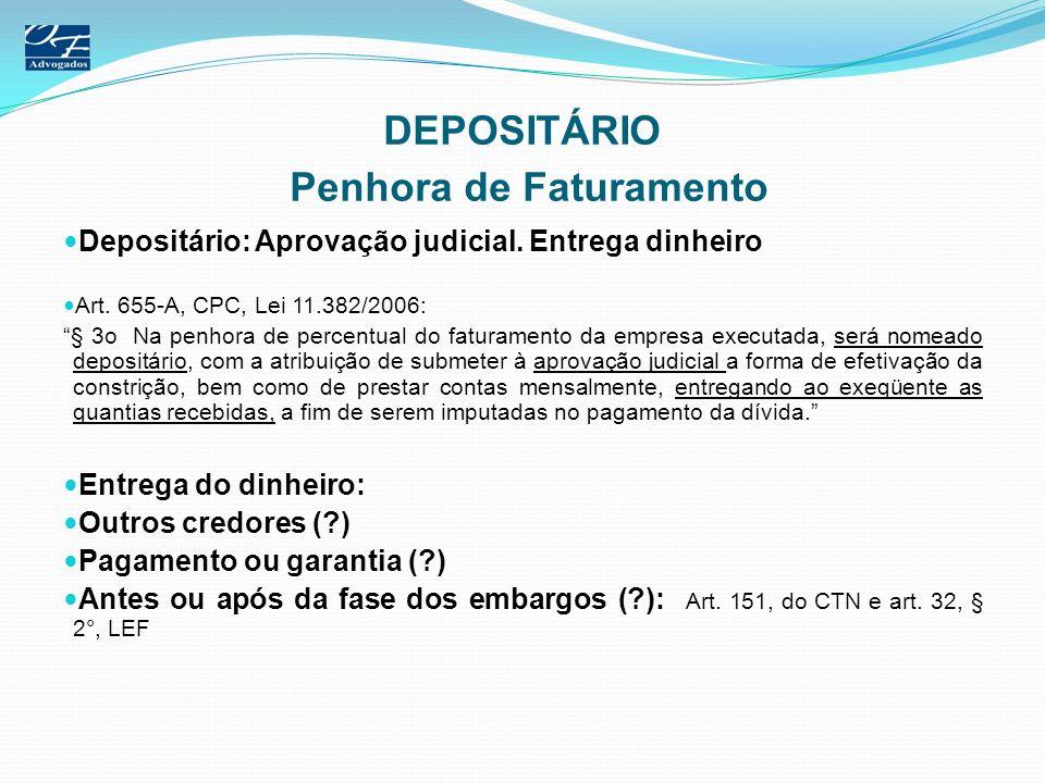 DEPOSITÁRIO Penhora de Faturamento Depositário: Aprovação judicial. Entrega dinheiro Art. 655-A, CPC, Lei 11.382/2006: § 3o Na penhora de percentual d