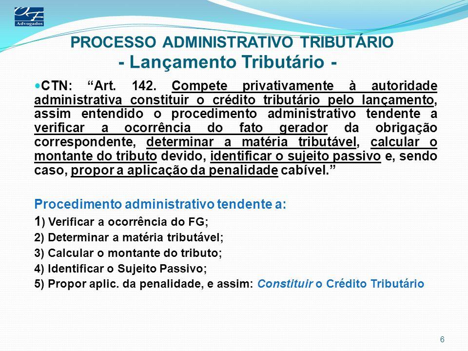 PROCESSO ADMINISTRATIVO TRIBUTÁRIO - Lançamento Tributário - CTN: Art. 142. Compete privativamente à autoridade administrativa constituir o crédito tr