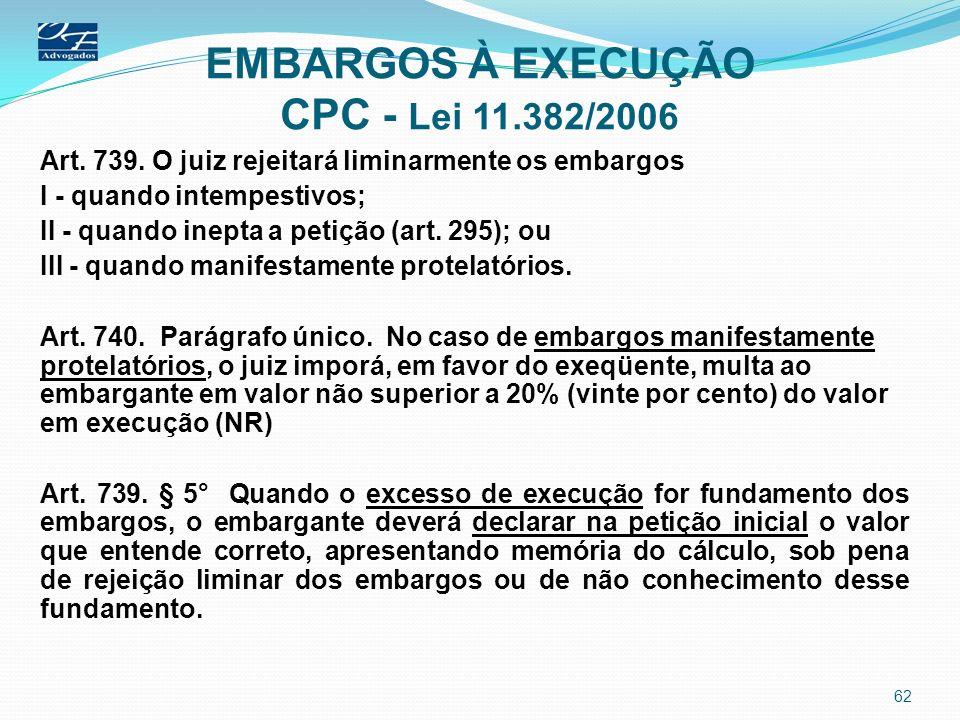 EMBARGOS À EXECUÇÃO CPC - Lei 11.382/2006 Art. 739. O juiz rejeitará liminarmente os embargos I - quando intempestivos; II - quando inepta a petição (