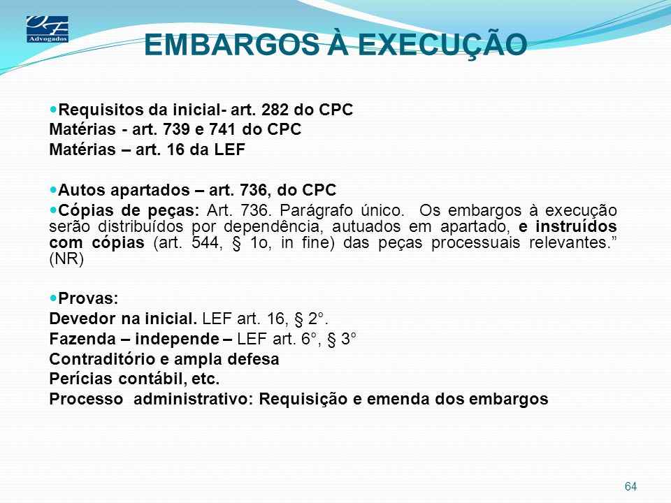 EMBARGOS À EXECUÇÃO Requisitos da inicial- art. 282 do CPC Matérias - art. 739 e 741 do CPC Matérias – art. 16 da LEF Autos apartados – art. 736, do C