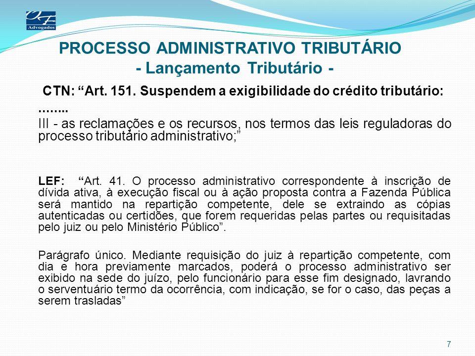 PROCESSO ADMINISTRATIVO TRIBUTÁRIO - Lançamento Tributário - CTN: Art. 151. Suspendem a exigibilidade do crédito tributário:........ III - as reclamaç