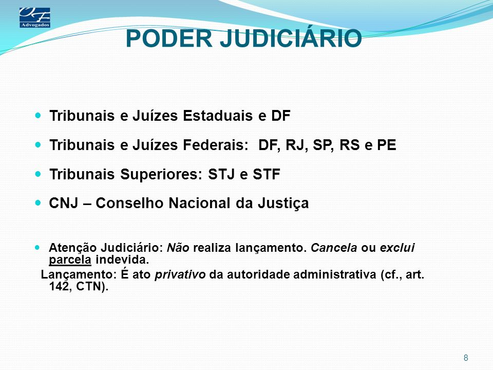 PODER JUDICIÁRIO Tribunais e Juízes Estaduais e DF Tribunais e Juízes Federais: DF, RJ, SP, RS e PE Tribunais Superiores: STJ e STF CNJ – Conselho Nac