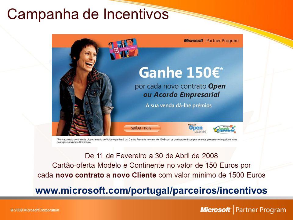 © 2008 Microsoft Corporation Campanha de Incentivos De 11 de Fevereiro a 30 de Abril de 2008 Cartão-oferta Modelo e Continente no valor de 150 Euros por cada novo contrato a novo Cliente com valor mínimo de 1500 Euros www.microsoft.com/portugal/parceiros/incentivos