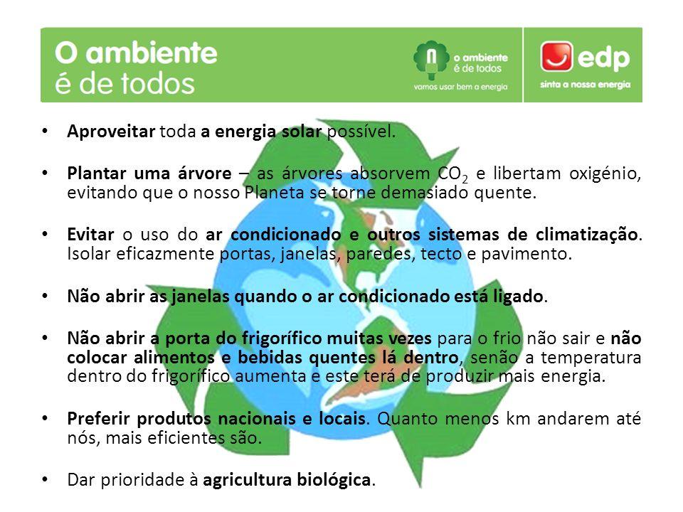 Aproveitar toda a energia solar possível. Plantar uma árvore – as árvores absorvem CO 2 e libertam oxigénio, evitando que o nosso Planeta se torne dem