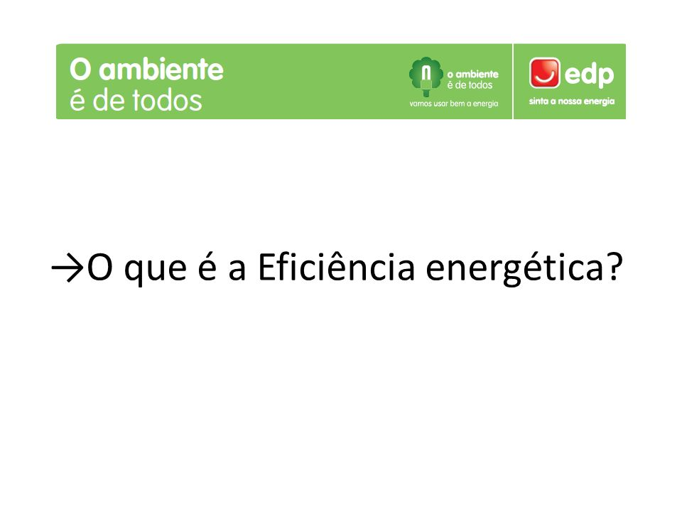 A eficiência energética e as energias renováveis são os dois pilares de uma política energética sustentável.