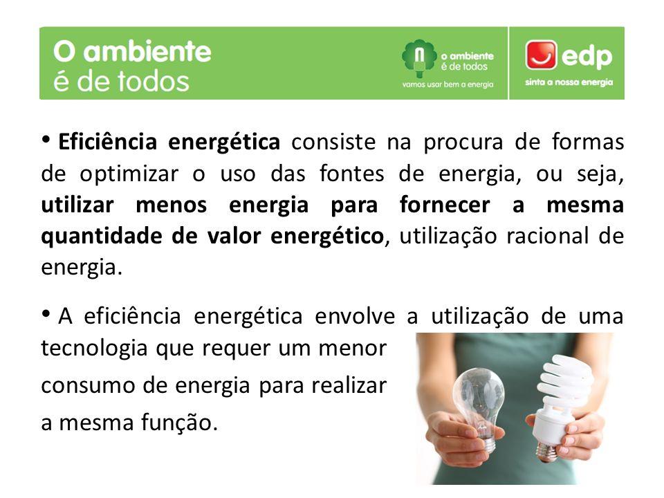 Eficiência energética consiste na procura de formas de optimizar o uso das fontes de energia, ou seja, utilizar menos energia para fornecer a mesma qu